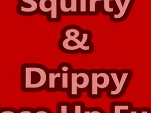 watch squirty and drippy fuck and see her big clit throb and twitch